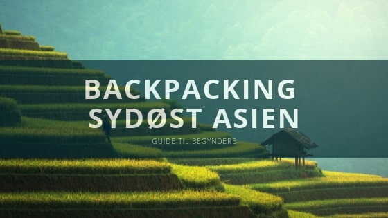 Backpacking Asien – Guide til begyndere